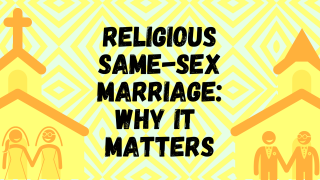 Religious Same-Sex Marriage: Why It Matters
