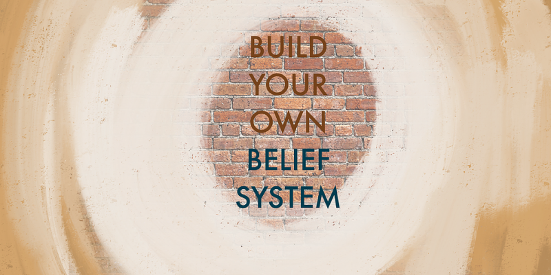 Build you own belief system